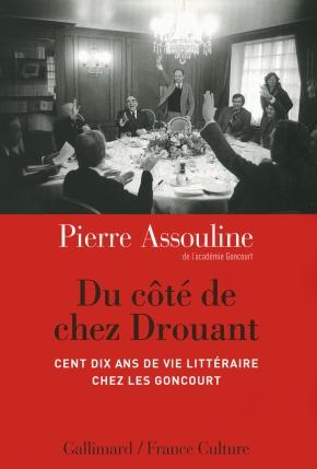 Du côté de chez Drouant. Cent dix ans de vie littéraire chez les Goncourt, de PierreAssouline