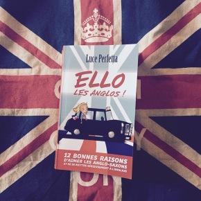Ello les anglos – 12 bonnes raisons d'aimer les anglo-saxons et de se mettre sérieusement à l'anglais, de LucePerfetta