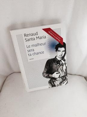 Le malheur sera ta chance, de Renaud SantaMaria