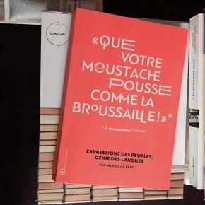 «Que votre moustache pousse comme la broussaille» : expressions des peuples, génie des langues de MurielGilbert