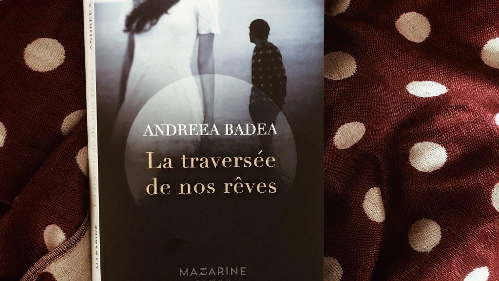 La traversée de nos rêves, d'Andreea Badea : apprendre à vivre
