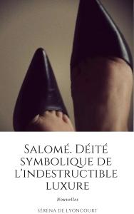 Salomé. Déité symbolique de l'indestructible luxure, de Séréna de Lyoncourt : les meilleurs nouvelles érotiques que vous avez jamais lues (et modeste avec ça)