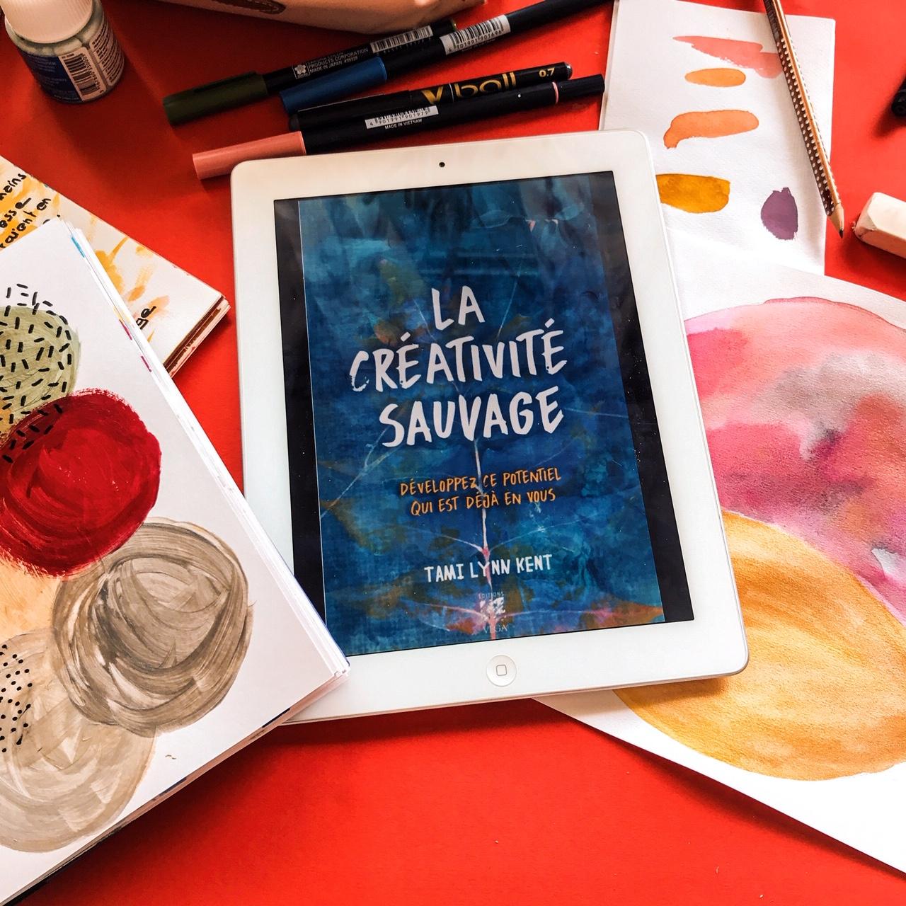 La créativité sauvage, de Tami Lynn Kent : développez ce potentiel qui est déjà en vous