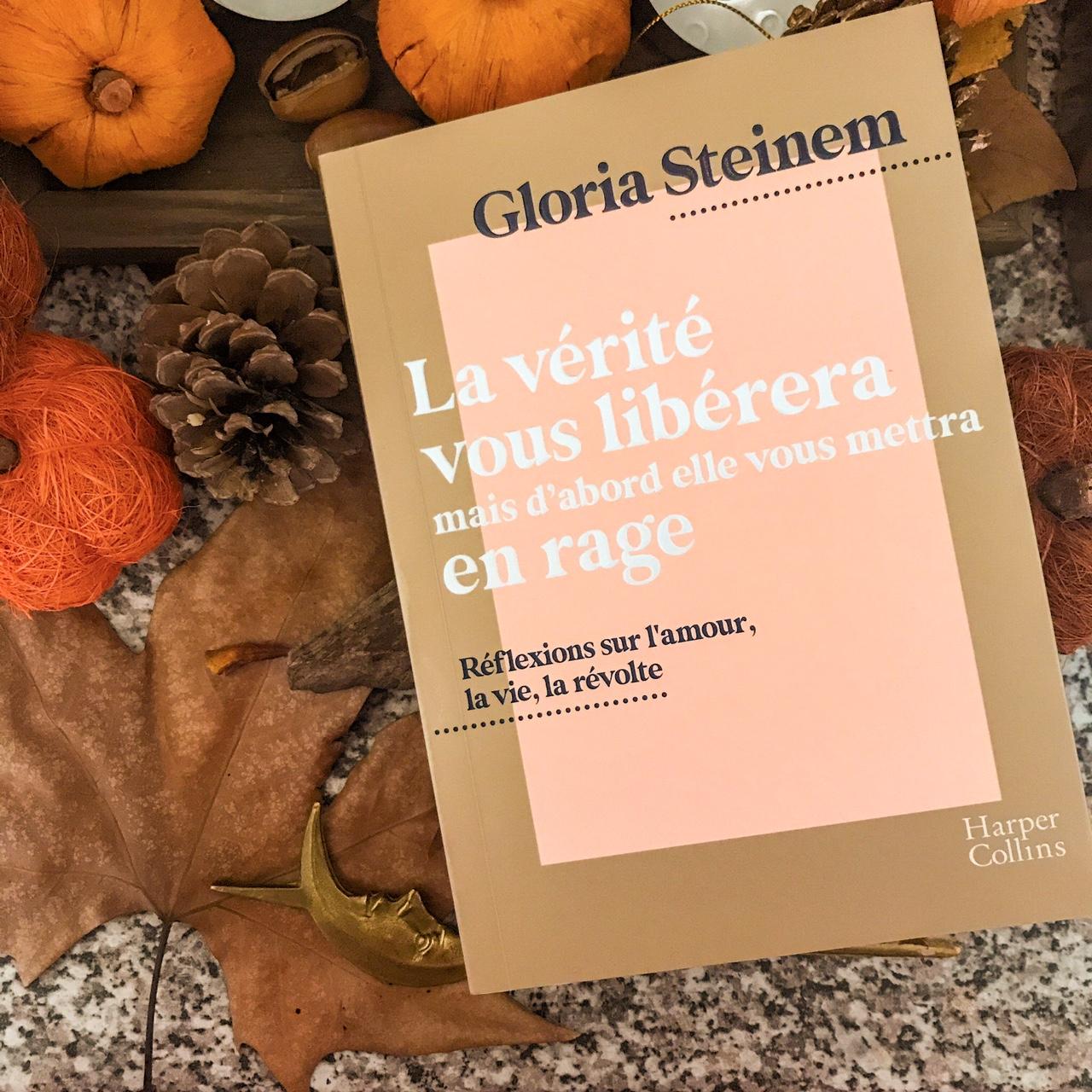 La vérité vous libérera mais d'abord elle vous mettra en rage, de Gloria Steinem : réflexions sur l'amour, la vie, la révolte
