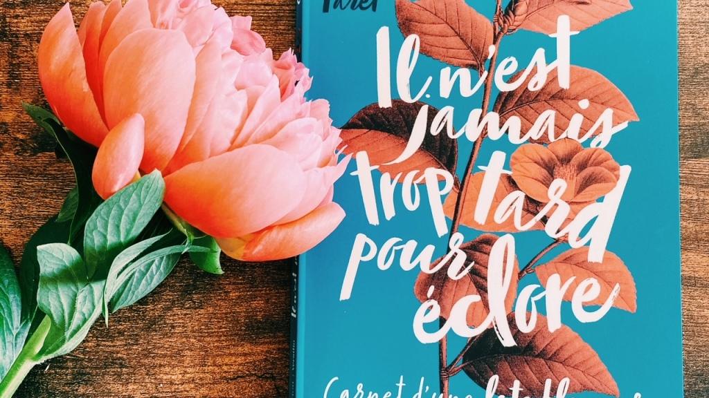 Il n'est jamais trop tard pour éclore, de Catherine Taret : carnet d'une late bloomer