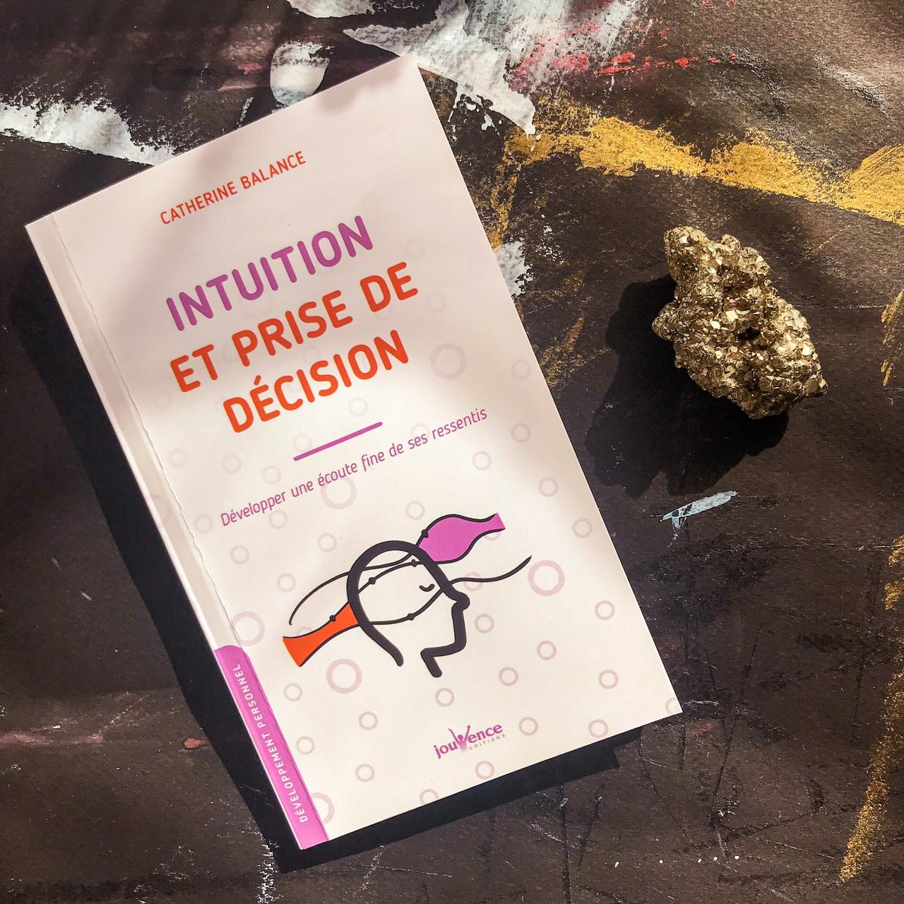Intuition et prise de décision, de Catherine Balance : développer une écoute fine de ses ressentis