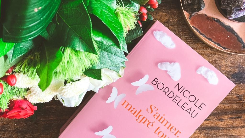 S'aimer, malgré tout de Nicole Bordeleau : histoire d'une renaissance